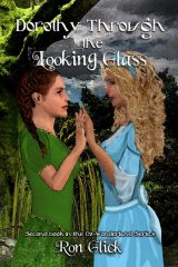 Dorothy Through the Looking Glass  (Book 2 of the Oz-Wonderland Series)
