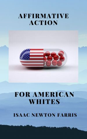 AFFIRMATIVE ACTION FOR AMERICAN WHITES