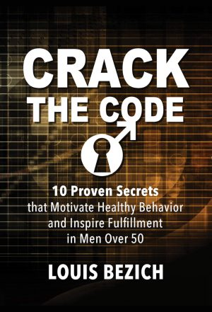 CRACK THE CODE: 10 Proven Secrets that Motivate Healthy Behavior and Inspire Fulfillment in Men Over