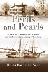 Perils and Pearls: In World War II, a Family's Story of Survival and Freedom from Japanese Jungle...