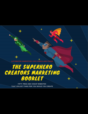 The Superhero Creators Marketing Booklet: Automated Marketing & Social Media Tools for Indie Comics