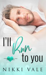 I'll Run to You: Friends Falling Book 1