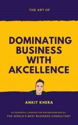 The Art of Dominating Business with Akcellence: 20 Powerful Lessons for Entrepreneurs by the World's