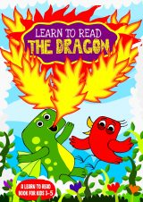 Learn to Read : The Dragon - A Learn to Read Book for Kids 3-5