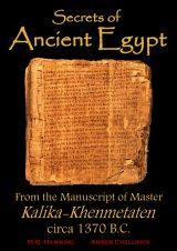 Ancient Egypt, Secrets from the Manuscript of Master Kalika-Khenmetaten, circa 1370 B.C.