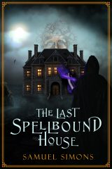 The Last Spellbound House by Samuel Simons
