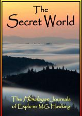 The Secret World, The Himalayan Journals of Explorer M.G. Hawking