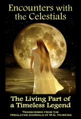 Encounters with the Celestials, The Living Part of a Timeless Legend: The Himalayan Journals