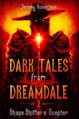 Dark Tales from Dreamdale #2. Shape-shifter's Scepter