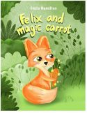 Felix and the magic carrot: Bedtime Picture book for kids age 2-6 years old
