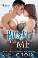 Steamy Contemporary Romance BURN FOR ME by USAT Bestselling Author JH Croix is FREE!