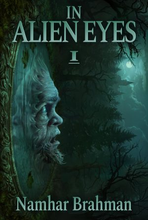 In Alien Eyes: Part 1 (Sci-Fi and Fantasy Short Stories with Twist and Unexpected Final)