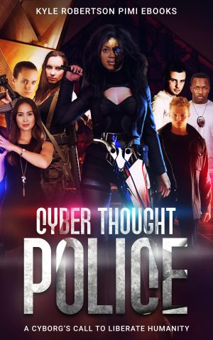 Cyber Thought Police: A Cyborg's Call to Liberate Humanity