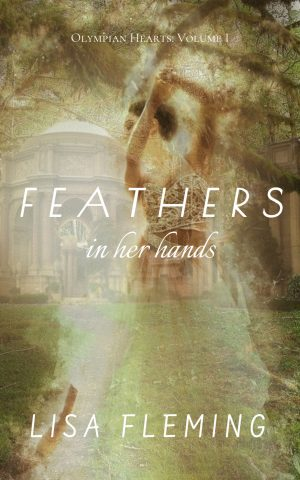 Feathers In Her Hands, Olympian Hearts: Volume I