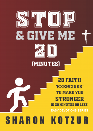 Stop And Give Me 20 Minutes: 20 Faith Exercises To Make You Stronger In 20 Minutes Or Less