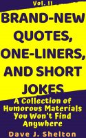 Brand-New Quotes, One-liners, and Short Jokes: A Collection of Humorous Materials You Won't Find Any