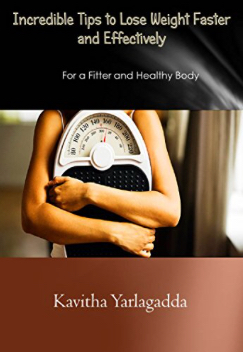 Incredible Tips to Lose Weight Faster and Effectively: For a Fitter and Healthy Body