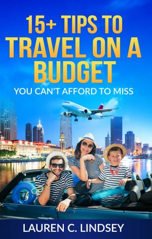 15+ Tips To Travel On A Budget