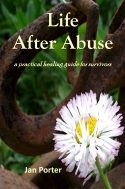 Life After Abuse, a practical healing guide for survivors