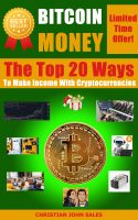 Bitcoin Money: The Top 20 Ways to Make Income with Cryptocurrencies