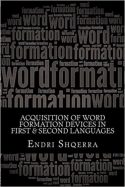 Acquisition of Word Formation Devices in First & Second Languages: Morphological Cross-linguistic In